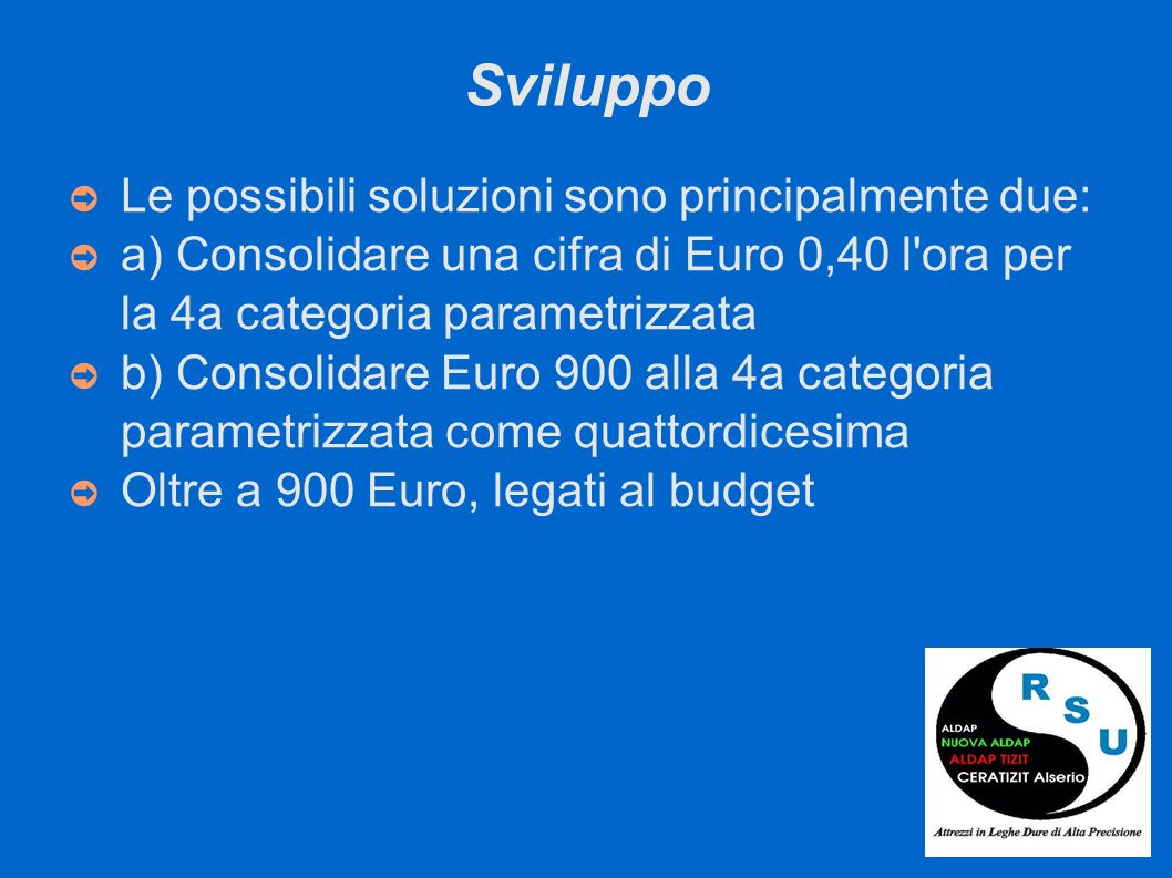 Sviluppo Le possibili soluzioni sono principalmente due: a) Consolidare una cifra di Euro 0,40 l'ora per la 4a categoria parametrizzata b) Consolidare