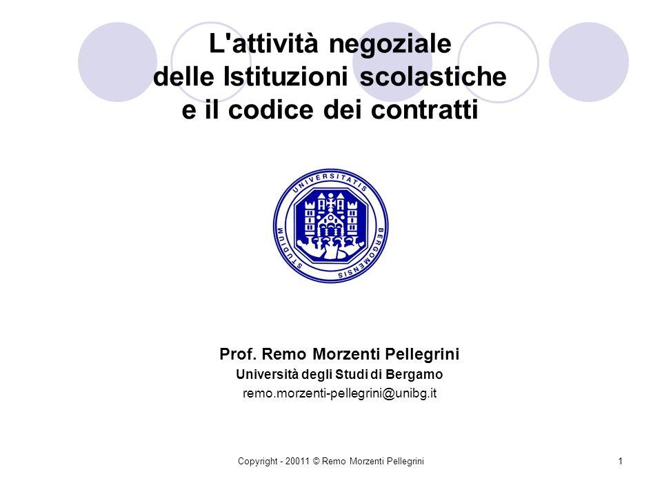 Copyright - 20011 © Remo Morzenti Pellegrini1 L attività negoziale delle Istituzioni scolastiche e il codice dei contratti Prof.