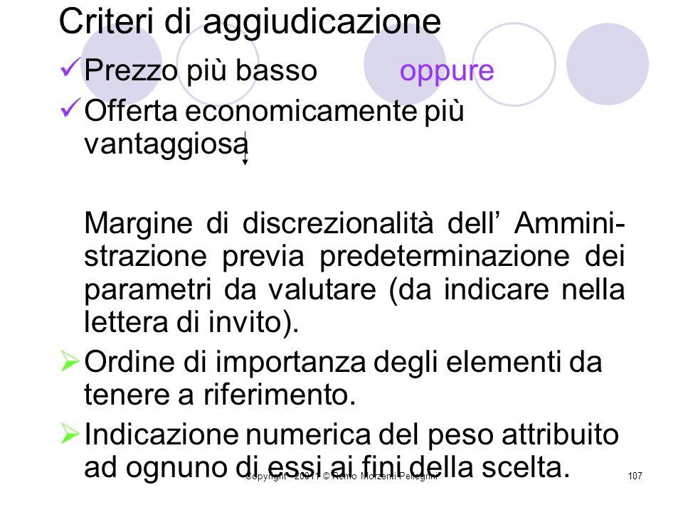 Copyright - 20011 © Remo Morzenti Pellegrini106 Invito a presentare unofferta Deve contenere: Criteri di aggiudicazione; Indicazione esatta delle pres