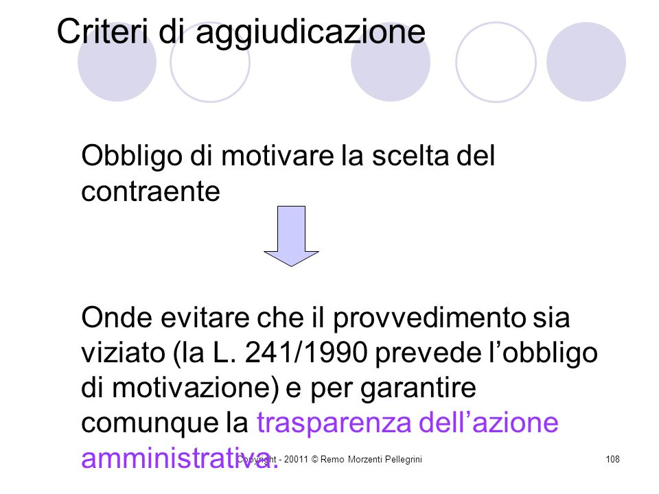 Copyright - 20011 © Remo Morzenti Pellegrini107 Criteri di aggiudicazione Prezzo più bassooppure Offerta economicamente più vantaggiosa Margine di dis