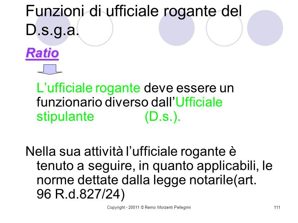 Copyright - 20011 © Remo Morzenti Pellegrini110 Funzioni di ufficiale rogante del D.s.g.a. Art. 34, co. 6° D.I.44/2001 Il Dsga esercita le funzioni di