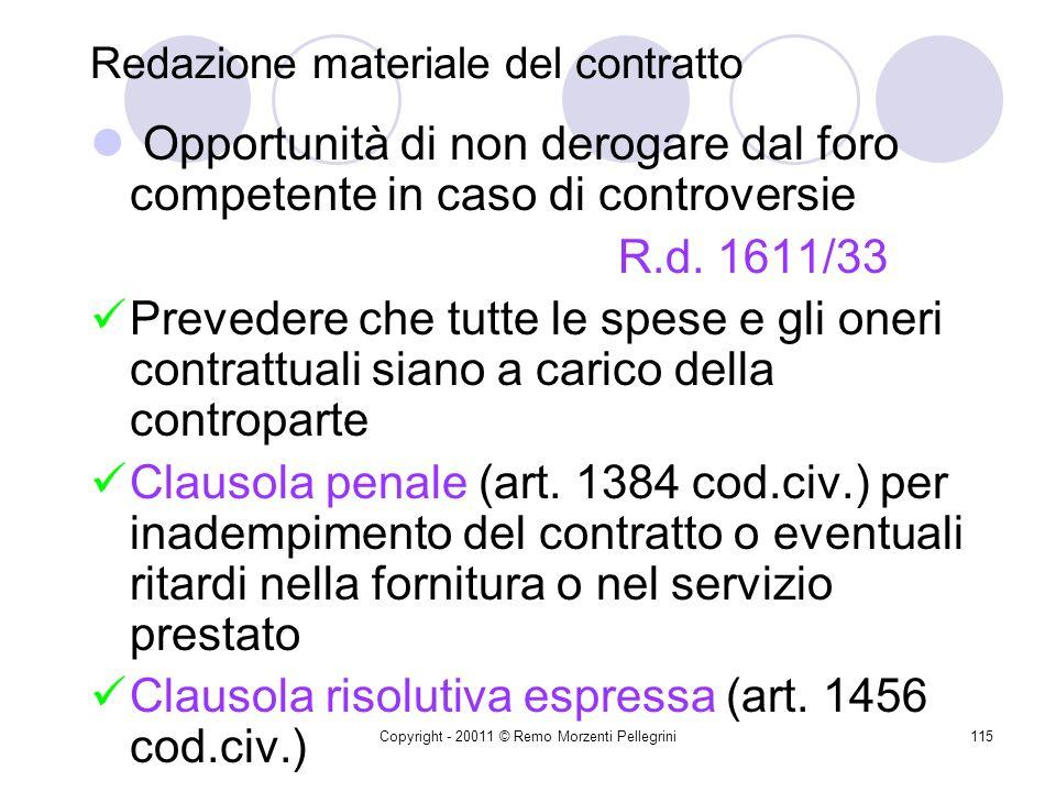 Copyright - 20011 © Remo Morzenti Pellegrini114 Redazione materiale del contratto Forma scritta Forma scritta non solo ad probationem ma ad substantiam Cons.