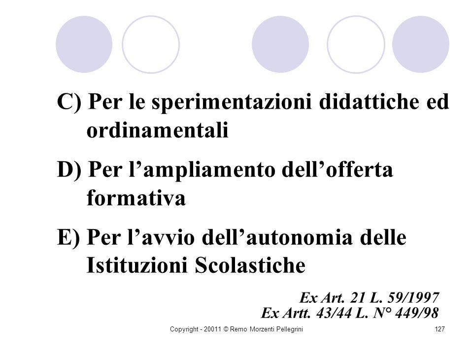 Copyright - 20011 © Remo Morzenti Pellegrini126 A) Prestazione dopera con esperti B) Per particolari attività dinsegnamento purché non sostitutivi di