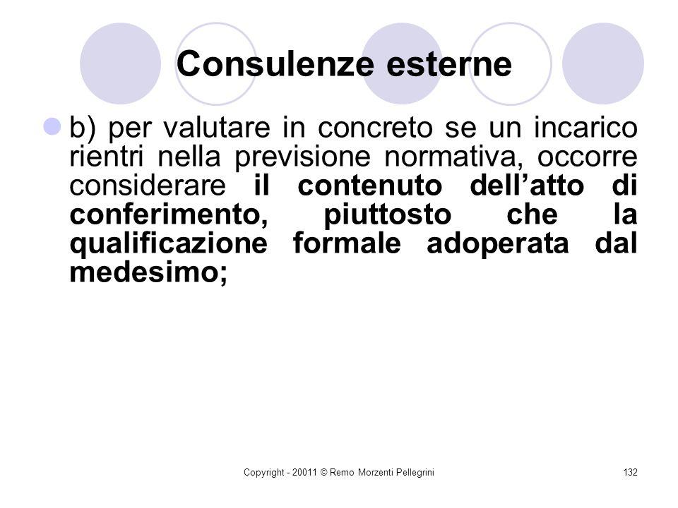 Copyright - 20011 © Remo Morzenti Pellegrini131 Consulenze esterne Le Sezioni Riunite della Corte dei Conti hanno precisato che: a) le tipologie di in