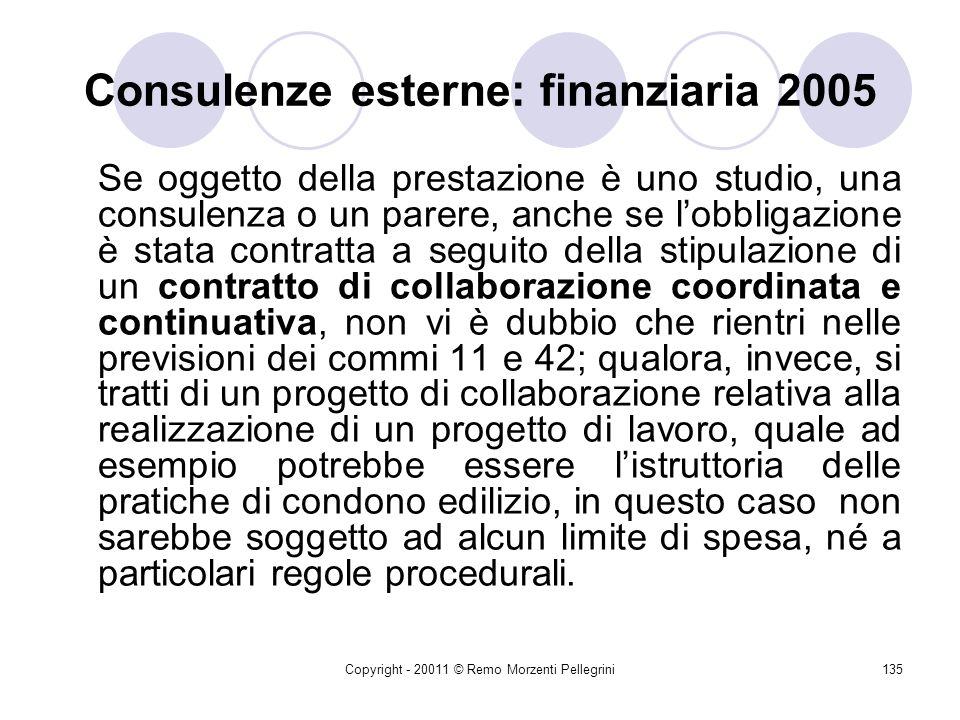 Copyright - 20011 © Remo Morzenti Pellegrini134 Consulenze esterne: finanziaria 2005 Le prescrizioni relative al conferimento degli incarichi di colla