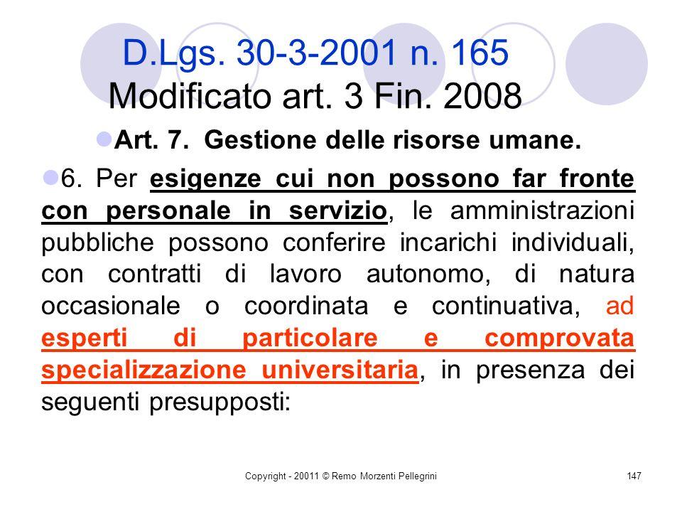 Copyright - 20011 © Remo Morzenti Pellegrini146 Consulenze esterne: i limiti della riforma Bersani-Visco 5. Le amministrazioni pubbliche non possono e