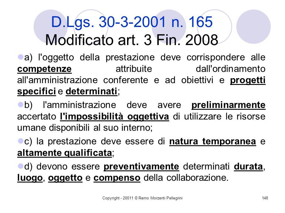 Copyright - 20011 © Remo Morzenti Pellegrini147 D.Lgs. 30-3-2001 n. 165 Modificato art. 3 Fin. 2008 Art. 7. Gestione delle risorse umane. 6. Per esige