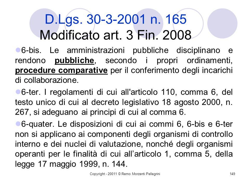 Copyright - 20011 © Remo Morzenti Pellegrini148 D.Lgs. 30-3-2001 n. 165 Modificato art. 3 Fin. 2008 a) l'oggetto della prestazione deve corrispondere