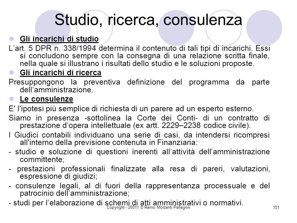 Copyright - 20011 © Remo Morzenti Pellegrini150 Riassumendo Si deve quindi di volta in volta, ad esempio, distinguere tra: prestazione dopera intellettuale (consulenza, ricerca, studio) (Esempio) Appalto di servizi (tipologia cfr.