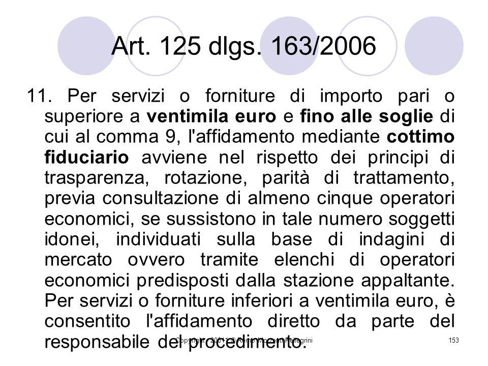 Copyright - 20011 © Remo Morzenti Pellegrini152 Tutto ciò che non è ricerca, studio, consulenza Non rientrano invece nella tipologia precedente gli incarichi conferiti per gli adempimenti obbligatori per legge, mancando, in tali ipotesi, qualsiasi facoltà discrezionale dellamministrazione.