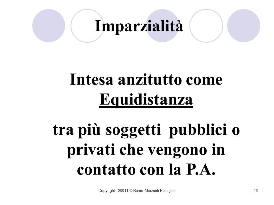 Copyright - 20011 © Remo Morzenti Pellegrini15 PRINCIPI COSTITUZIONALI Art. 97 Cost. Tale articolo garantisce indipendenza e neutralità della P.A. da