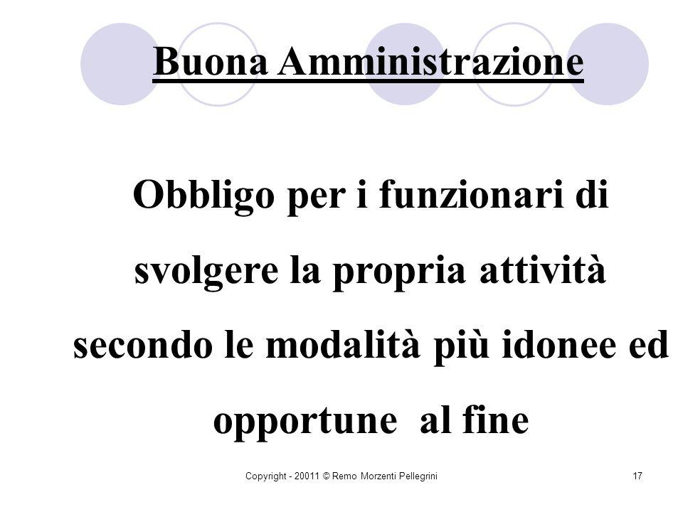 Copyright - 20011 © Remo Morzenti Pellegrini16 Imparzialità Intesa anzitutto come Equidistanza tra più soggetti pubblici o privati che vengono in contatto con la P.A.