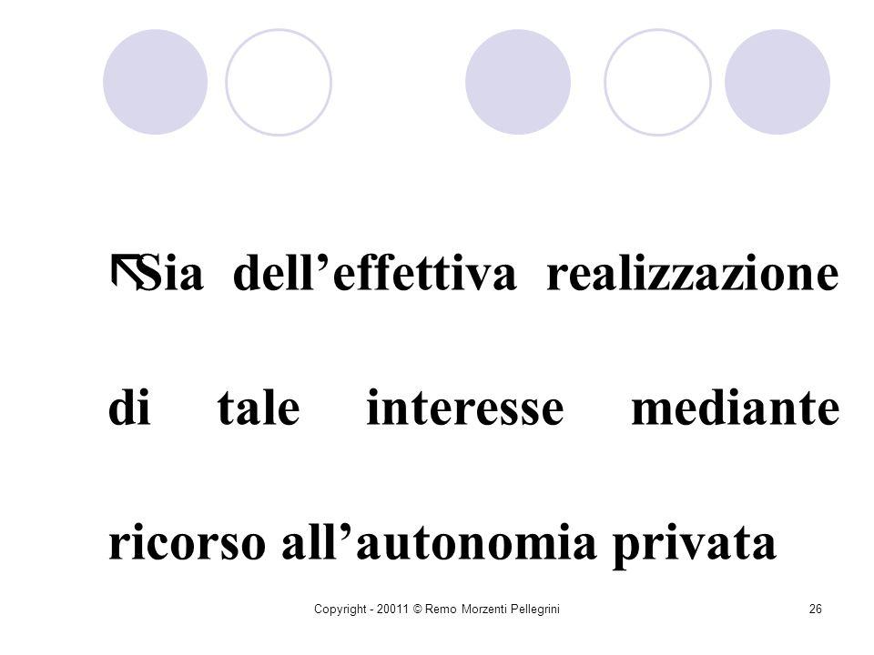 Copyright - 20011 © Remo Morzenti Pellegrini25 Quando la P.A. agisce Iure privatorum Deve in ogni caso dar conto ãSia delle ragioni di interesse pubbl