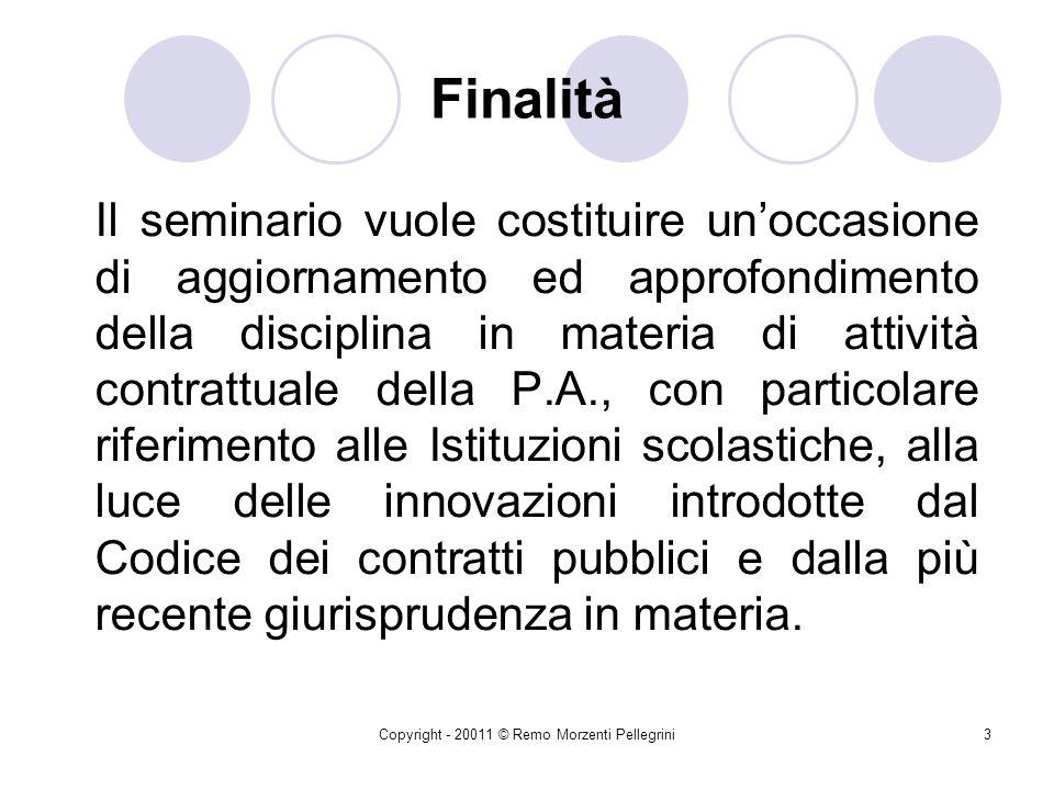 Copyright - 20011 © Remo Morzenti Pellegrini103 Procedura ordinaria di contrattazione Contratti della P.a.