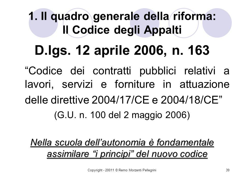 Copyright - 20011 © Remo Morzenti Pellegrini38 1. Il quadro generale della riforma: La Direttiva 2004/18/CE Pubblicazione GUCE del 30/04/04 Entrata in