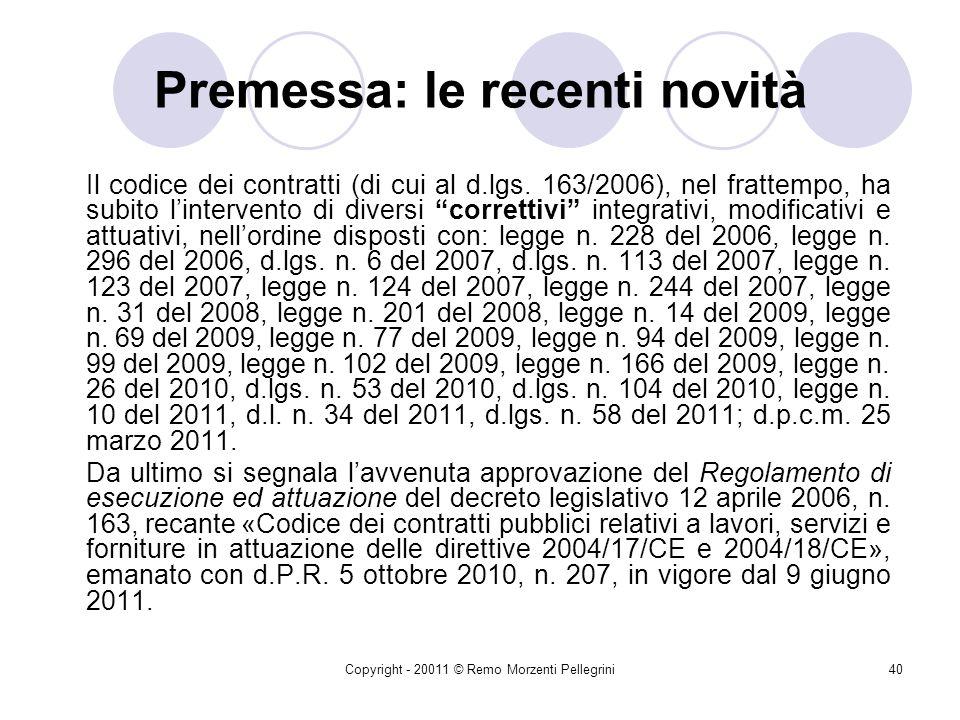 Copyright - 20011 © Remo Morzenti Pellegrini39 1. Il quadro generale della riforma: Il Codice degli Appalti D.lgs. 12 aprile 2006, n. 163 Codice dei c