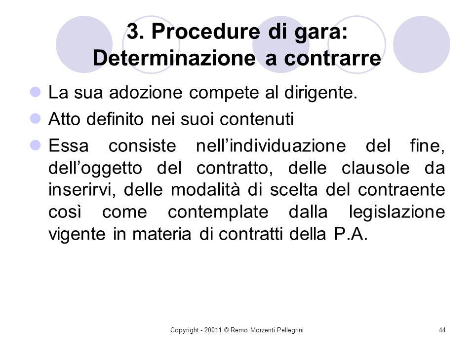 Copyright - 20011 © Remo Morzenti Pellegrini43 2. Gli istituti innovativi Ampliamento del numero e procedure di aggiudicazione Flessibilità delle proc