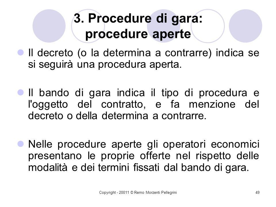 Copyright - 20011 © Remo Morzenti Pellegrini48 3. Procedure di gara: Procedure aperte Le procedure aperte ammettono il concorso di una pluralità indet