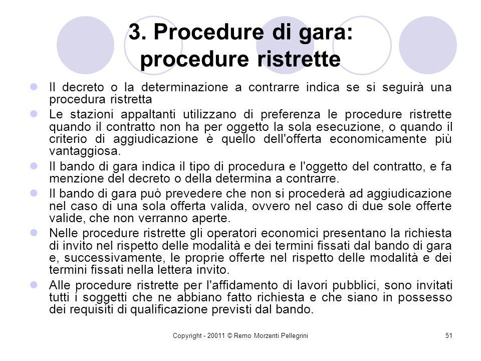 Copyright - 20011 © Remo Morzenti Pellegrini50 3. Procedure di gara: Procedure ristrette Le procedure ristrette consentono la partecipazione alla gara