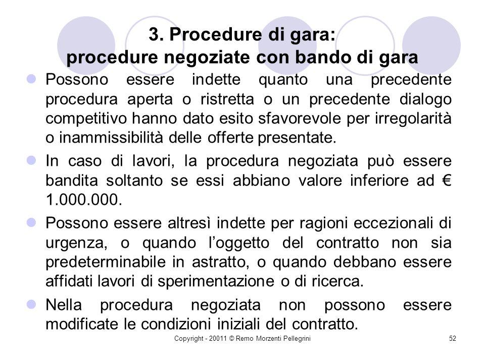 Copyright - 20011 © Remo Morzenti Pellegrini51 3. Procedure di gara: procedure ristrette Il decreto o la determinazione a contrarre indica se si segui