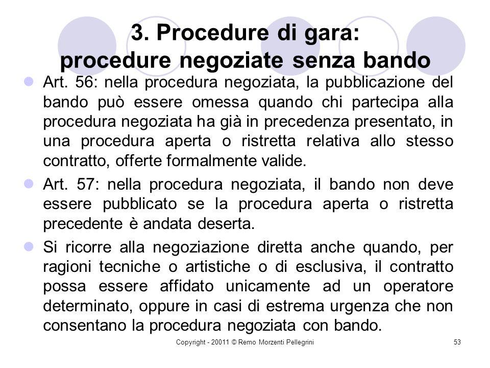 Copyright - 20011 © Remo Morzenti Pellegrini52 3. Procedure di gara: procedure negoziate con bando di gara Possono essere indette quanto una precedent
