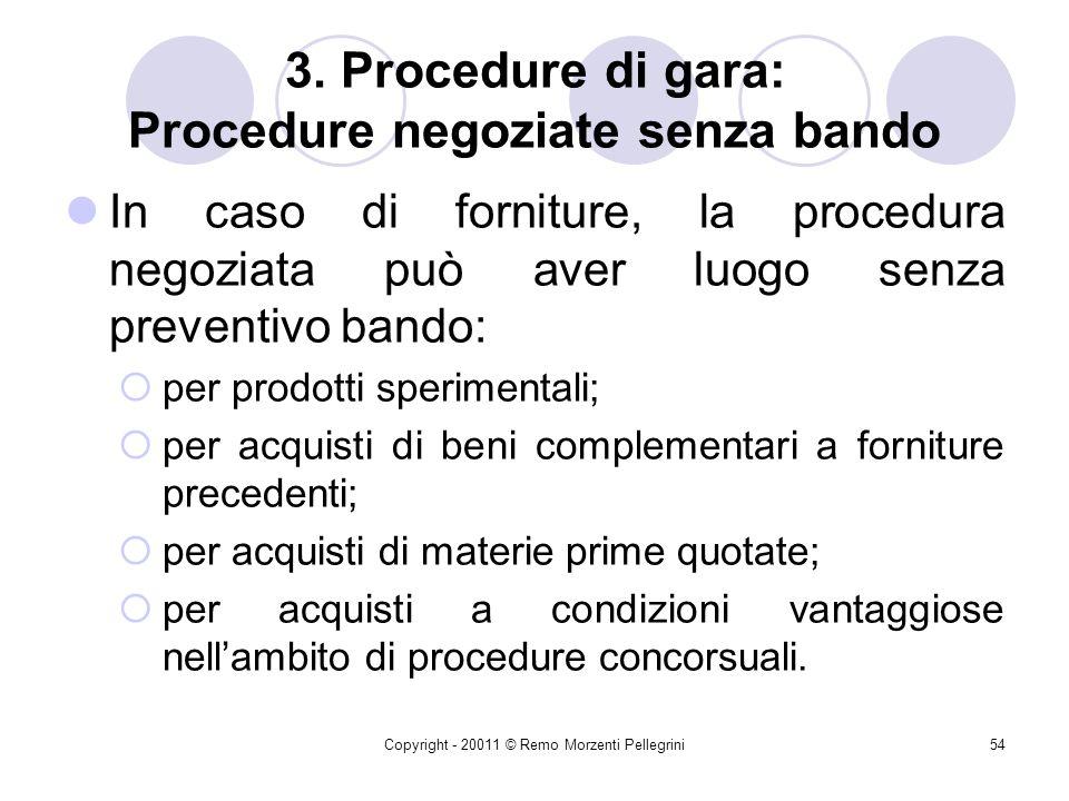 Copyright - 20011 © Remo Morzenti Pellegrini53 3. Procedure di gara: procedure negoziate senza bando Art. 56: nella procedura negoziata, la pubblicazi