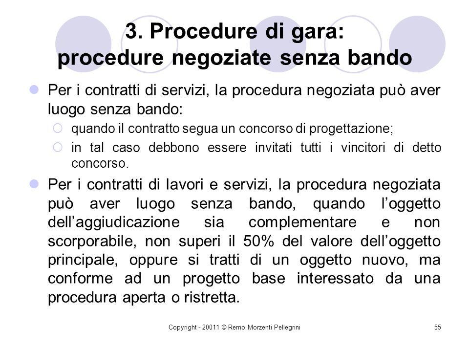 Copyright - 20011 © Remo Morzenti Pellegrini54 3. Procedure di gara: Procedure negoziate senza bando In caso di forniture, la procedura negoziata può