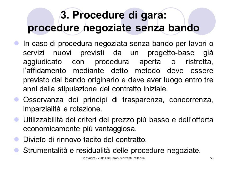 Copyright - 20011 © Remo Morzenti Pellegrini55 3. Procedure di gara: procedure negoziate senza bando Per i contratti di servizi, la procedura negoziat