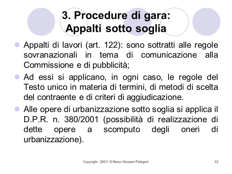 Copyright - 20011 © Remo Morzenti Pellegrini62 3. Procedure di gara: Le soglie comunitarie Forniture e servizi: rientrano in ambito comunitario quelle