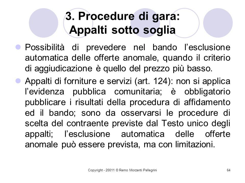 Copyright - 20011 © Remo Morzenti Pellegrini63 3. Procedure di gara: Appalti sotto soglia Appalti di lavori (art. 122): sono sottratti alle regole sov