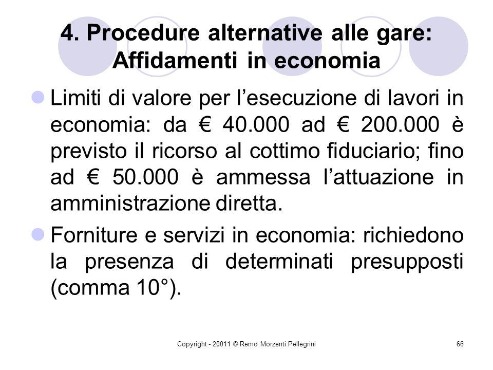Copyright - 20011 © Remo Morzenti Pellegrini65 4. Procedure alternative alle gare: Affidamenti in economia Metodi: amministrazione diretta e cottimo f