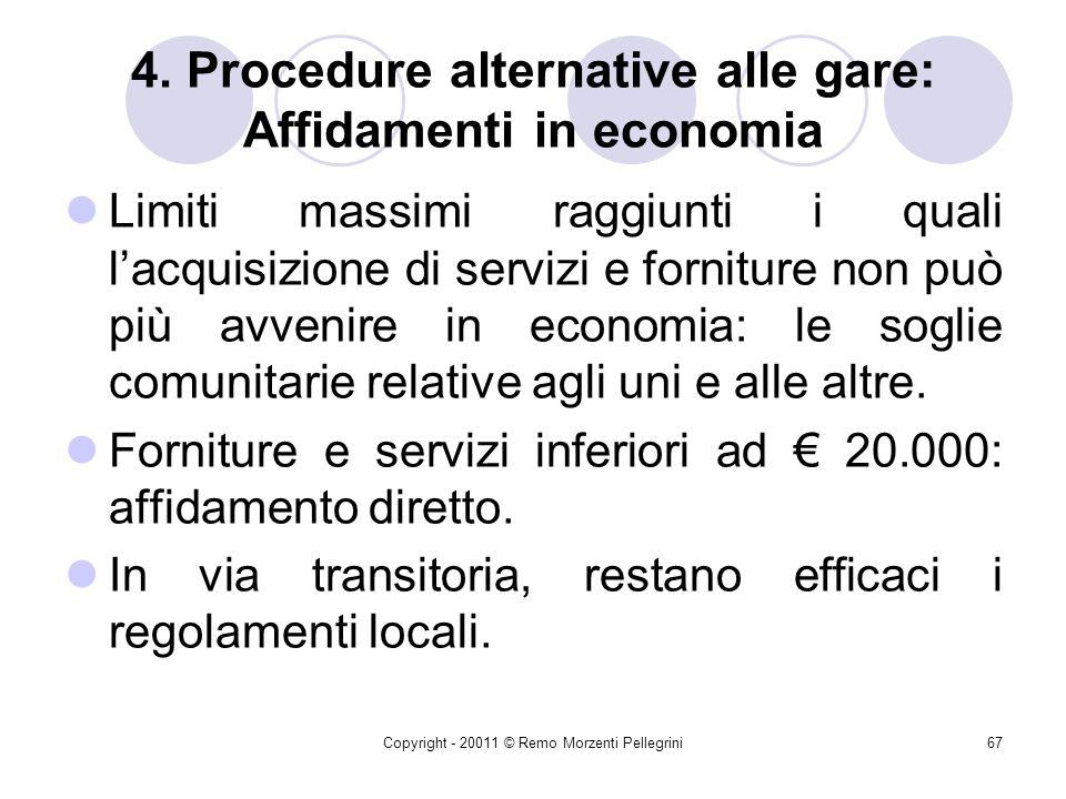 Copyright - 20011 © Remo Morzenti Pellegrini66 4. Procedure alternative alle gare: Affidamenti in economia Limiti di valore per lesecuzione di lavori