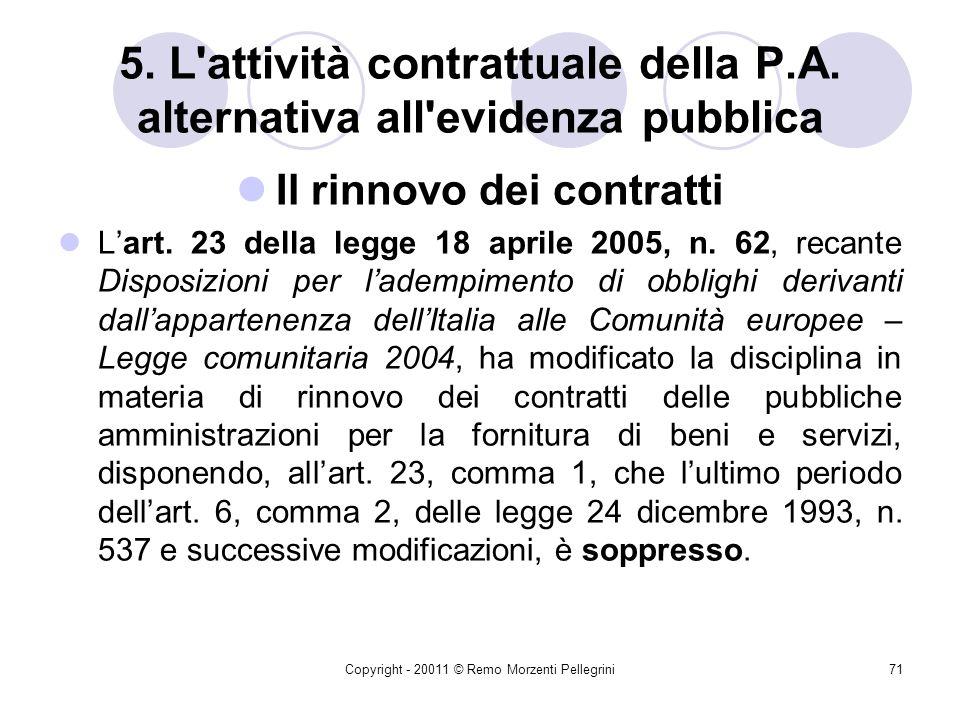 Copyright - 20011 © Remo Morzenti Pellegrini70 5. L'attività contrattuale della P.A. alternativa all'evidenza pubblica Acquisti in economia …………………..