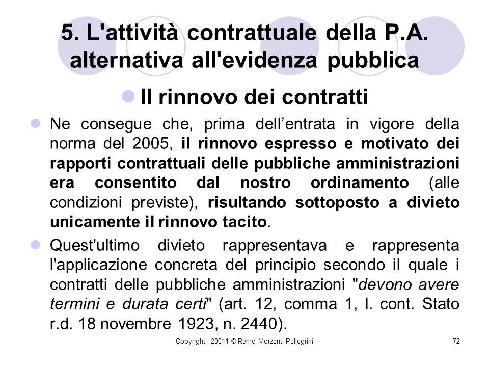 Copyright - 20011 © Remo Morzenti Pellegrini71 5. L'attività contrattuale della P.A. alternativa all'evidenza pubblica Il rinnovo dei contratti Lart.