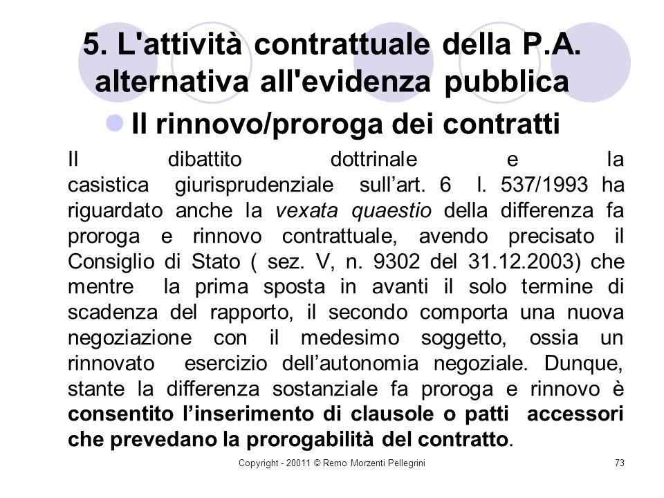 Copyright - 20011 © Remo Morzenti Pellegrini72 5. L'attività contrattuale della P.A. alternativa all'evidenza pubblica Il rinnovo dei contratti Ne con