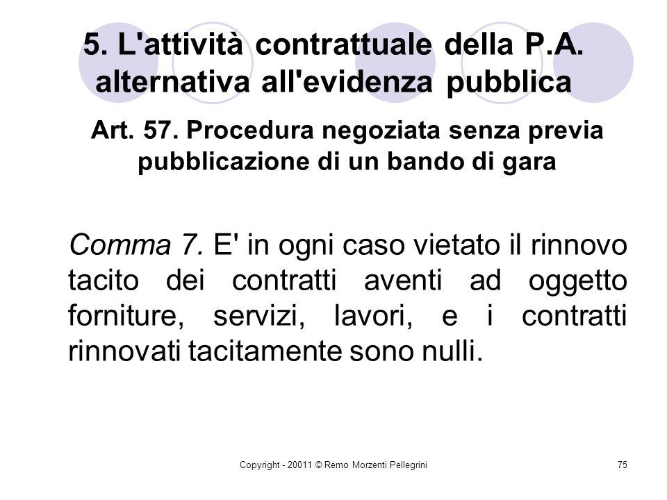 Copyright - 20011 © Remo Morzenti Pellegrini74 5. L'attività contrattuale della P.A. alternativa all'evidenza pubblica Il rinnovo dei contratti Con ci