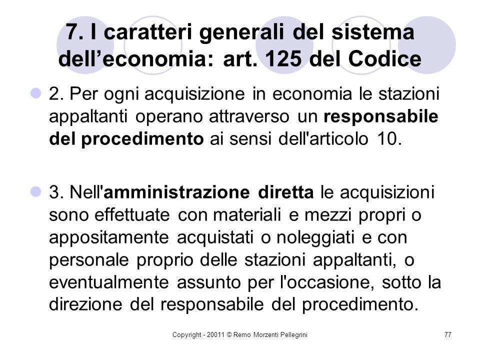 Copyright - 20011 © Remo Morzenti Pellegrini76 7. I caratteri generali del sistema delleconomia: art. 125 del Codice Art. 125. Lavori, servizi e forni
