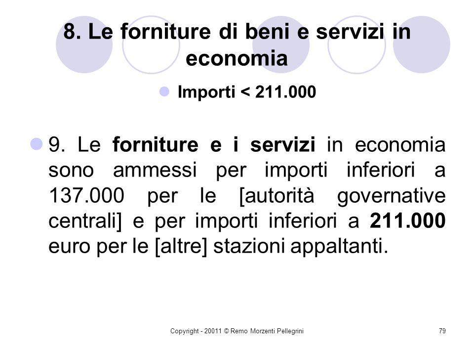 Copyright - 20011 © Remo Morzenti Pellegrini78 7. I caratteri generali del sistema delleconomia: Cottimo fiduciario 4. Il cottimo fiduciario è una pro