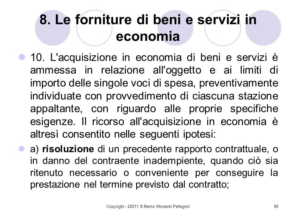 Copyright - 20011 © Remo Morzenti Pellegrini79 8. Le forniture di beni e servizi in economia Importi < 211.000 9. Le forniture e i servizi in economia