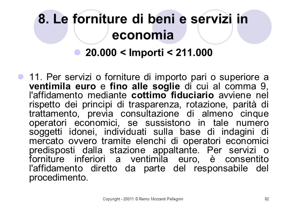 Copyright - 20011 © Remo Morzenti Pellegrini81 8. Le forniture di beni e servizi in economia b) necessità di completare le prestazioni di un contratto