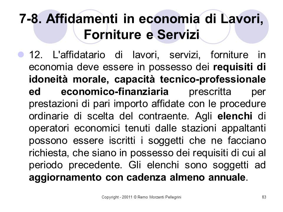 Copyright - 20011 © Remo Morzenti Pellegrini82 8. Le forniture di beni e servizi in economia 20.000 < Importi < 211.000 11. Per servizi o forniture di