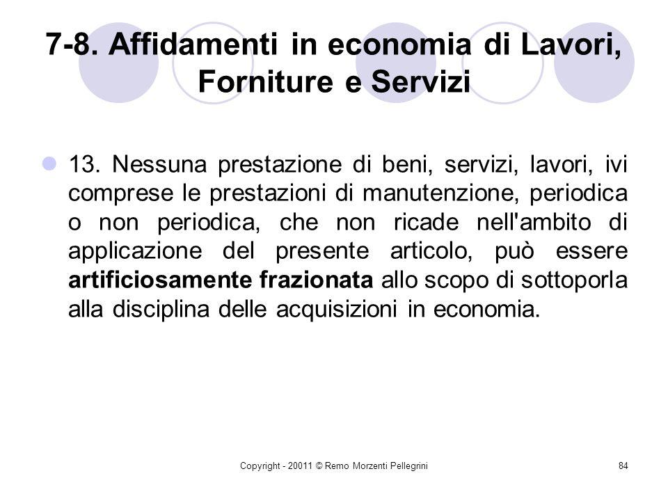 Copyright - 20011 © Remo Morzenti Pellegrini83 7-8. Affidamenti in economia di Lavori, Forniture e Servizi 12. L'affidatario di lavori, servizi, forni