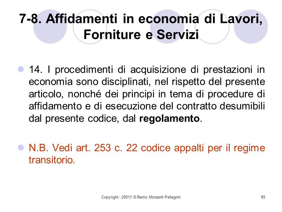 Copyright - 20011 © Remo Morzenti Pellegrini84 7-8. Affidamenti in economia di Lavori, Forniture e Servizi 13. Nessuna prestazione di beni, servizi, l