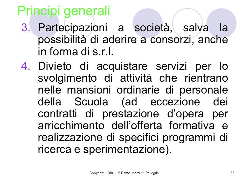 Copyright - 20011 © Remo Morzenti Pellegrini87 Principi generali Art. 31 D.I. 44/2001 Attribuzione di piena autonomia negoziale alle Istituzioni scola