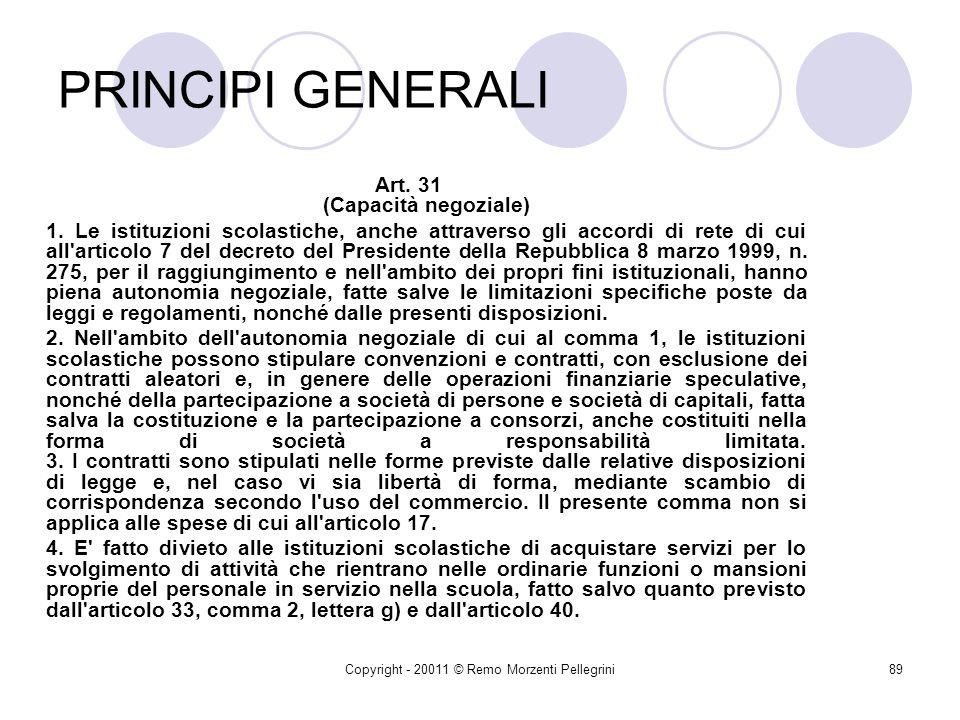 Copyright - 20011 © Remo Morzenti Pellegrini88 Principi generali 3.Partecipazioni a società, salva la possibilità di aderire a consorzi, anche in form