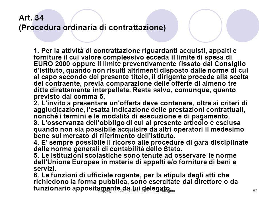 Copyright - 20011 © Remo Morzenti Pellegrini91 Art. 33 (Interventi del Consiglio di istituto nell'attività negoziale) 1. Il Consiglio di istituto deli