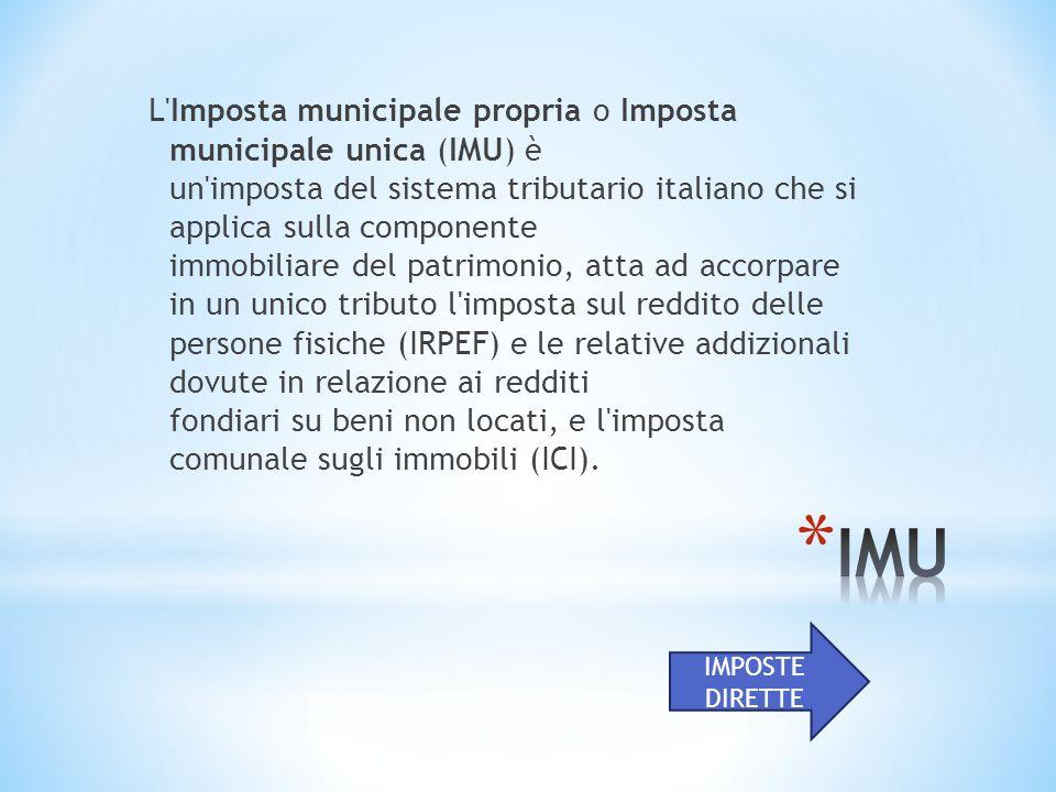 L'Imposta municipale propria o Imposta municipale unica (IMU) è un'imposta del sistema tributario italiano che si applica sulla componente immobiliare