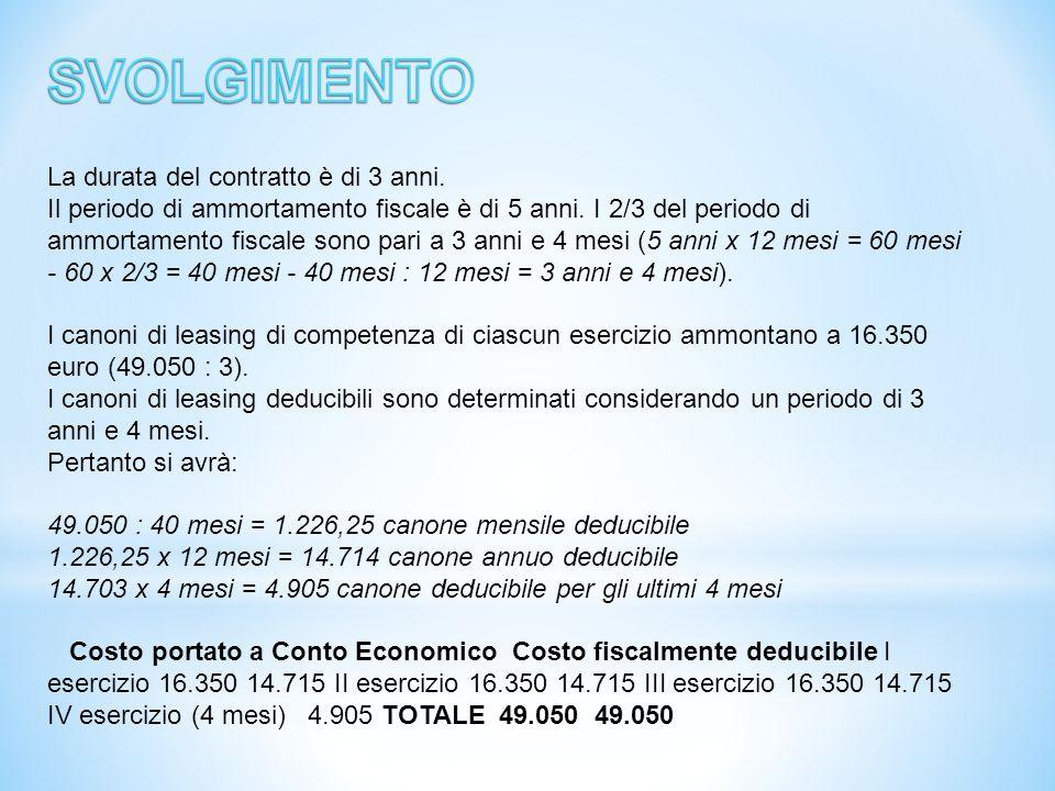 La durata del contratto è di 3 anni. Il periodo di ammortamento fiscale è di 5 anni. I 2/3 del periodo di ammortamento fiscale sono pari a 3 anni e 4