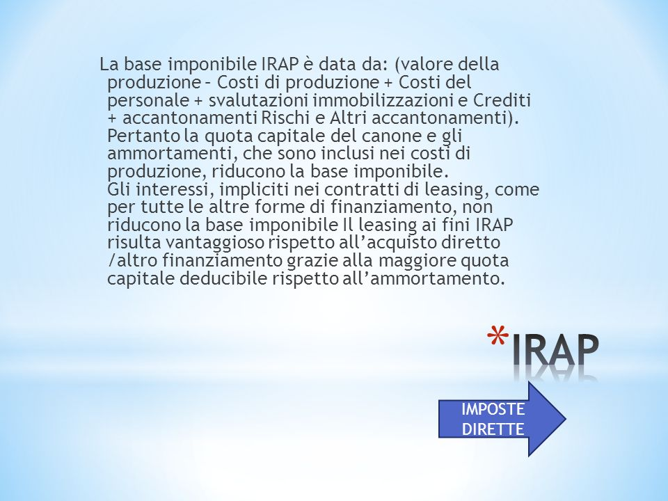 La base imponibile IRAP è data da: (valore della produzione – Costi di produzione + Costi del personale + svalutazioni immobilizzazioni e Crediti + ac