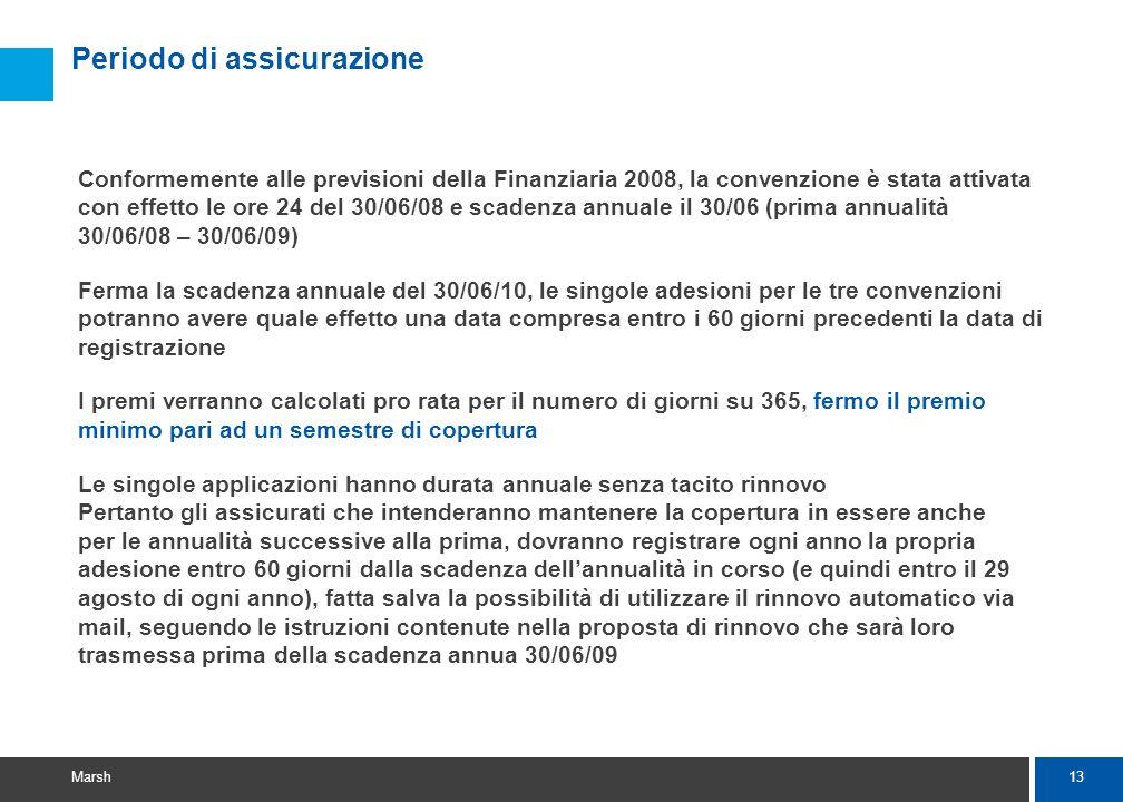 13 Marsh Periodo di assicurazione Conformemente alle previsioni della Finanziaria 2008, la convenzione è stata attivata con effetto le ore 24 del 30/0